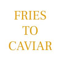 Fries To Caviar